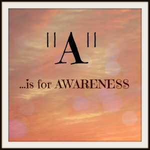A is for Awareness