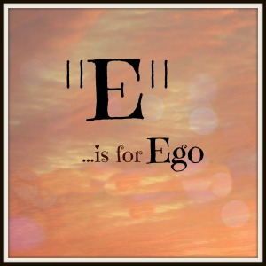 E is for Ego