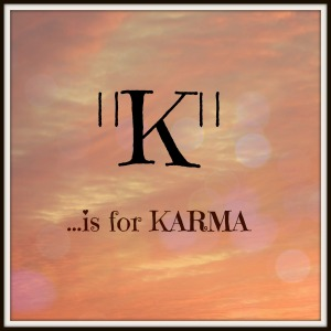 K is for Karma