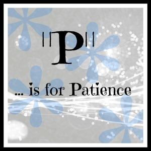 P is for Patience