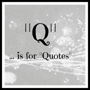 Q is for Quotes