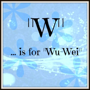 W is for Wu-Wei