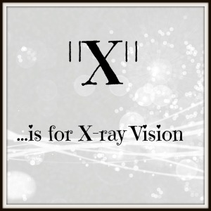 X is for X-ray vision