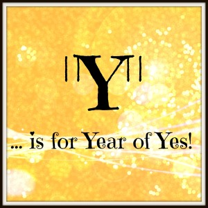 Y is for Year of Yes