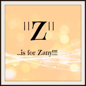 Z is for Zany